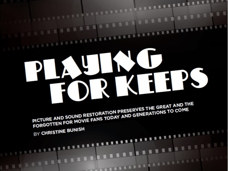 Playing for Keeps - Picture and Sound Restoration Preserves the Great and the Forgotten for Movie Fans Today and Generations to Come